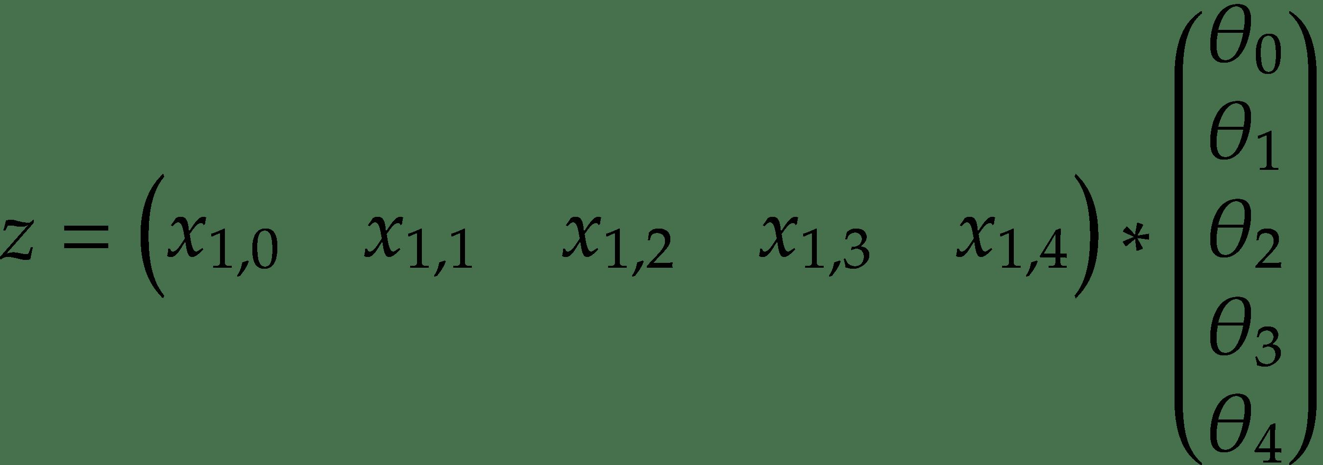 z = \begin{pmatrix} x_{1,0} & x_{1,1} & x_{1,2} & x_{1,3} & x_{1,4} \\ \end{pmatrix} * \begin{pmatrix} \theta_0 \\ \theta_1 \\ \theta_2 \\ \theta_3 \\ \theta_4 \\ \end{pmatrix}