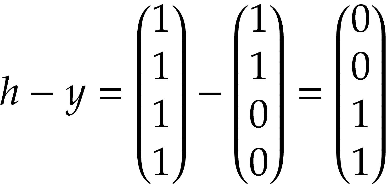 h - y = \begin{pmatrix} 1 \\ 1 \\ 1 \\ 1 \\ \end{pmatrix} - \begin{pmatrix} 1 \\ 1 \\ 0 \\ 0 \\ \end{pmatrix} = \begin{pmatrix} 0 \\ 0 \\ 1 \\ 1 \\ \end{pmatrix}